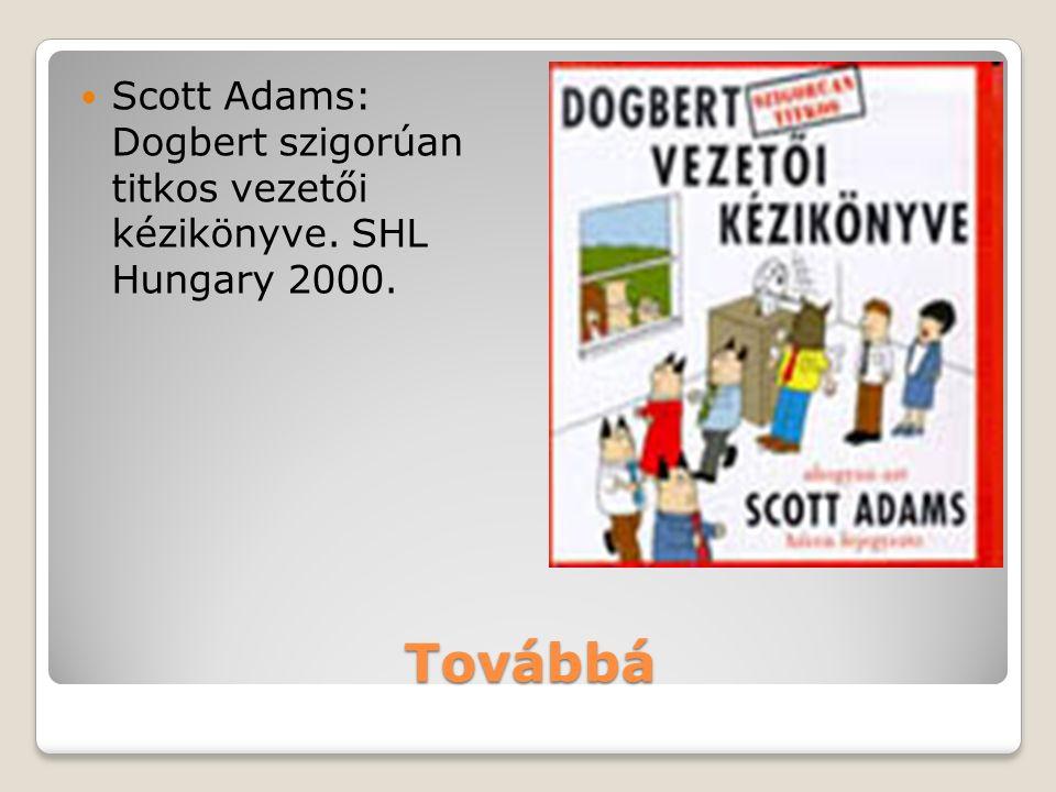 Továbbá Scott Adams: Dogbert szigorúan titkos vezetői kézikönyve. SHL Hungary 2000.