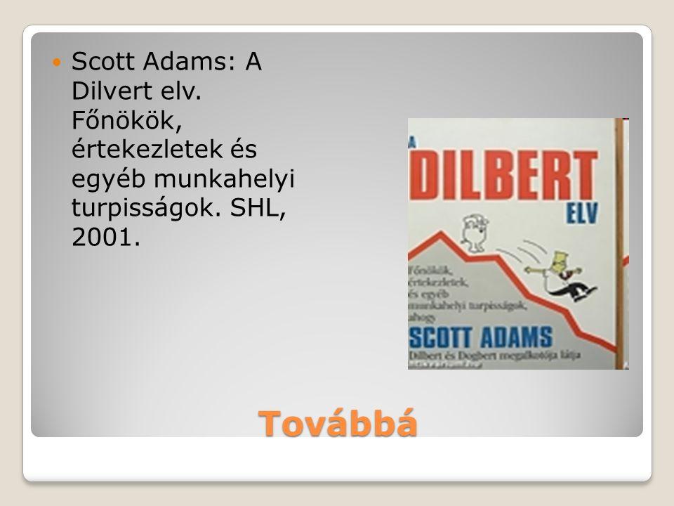 Továbbá Scott Adams: A Dilvert elv. Főnökök, értekezletek és egyéb munkahelyi turpisságok. SHL, 2001.