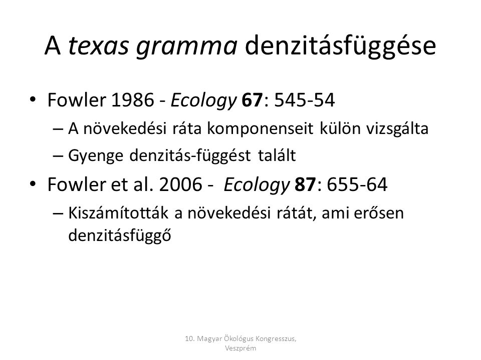 A texas gramma denzitásfüggése Fowler 1986 - Ecology 67: 545-54 – A növekedési ráta komponenseit külön vizsgálta – Gyenge denzitás-függést talált Fowler et al.