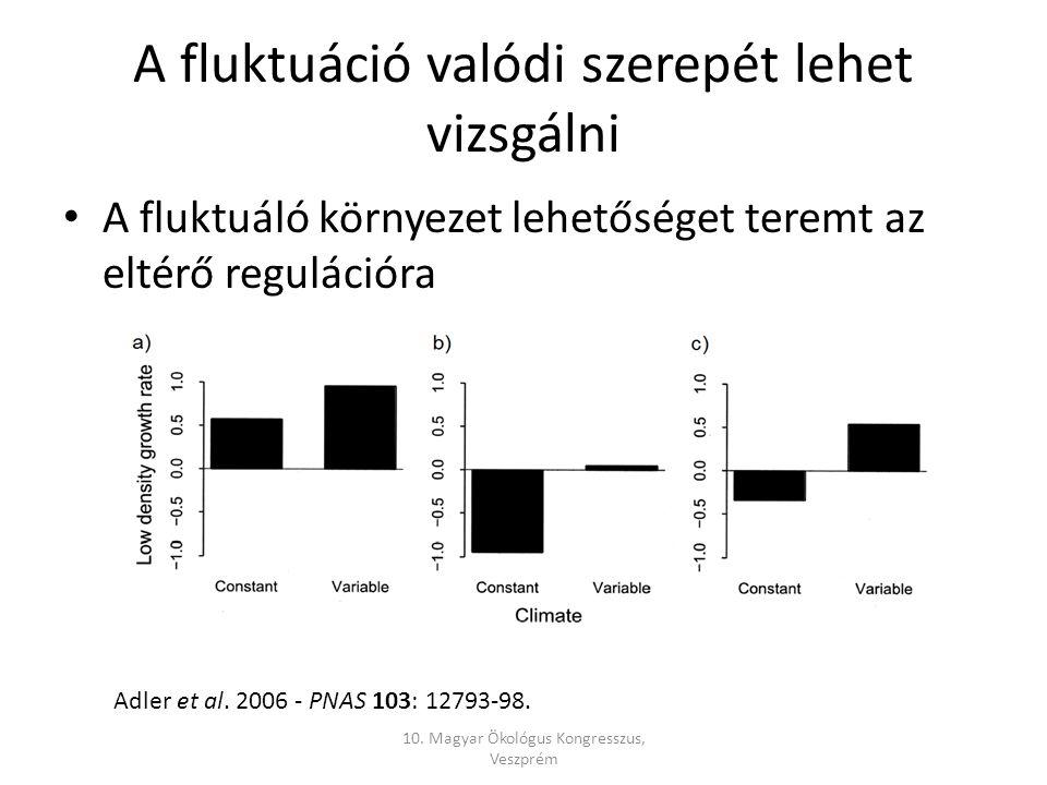 A fluktuáció valódi szerepét lehet vizsgálni A fluktuáló környezet lehetőséget teremt az eltérő regulációra 10.