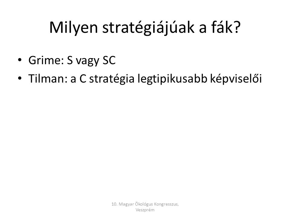Milyen stratégiájúak a fák. Grime: S vagy SC Tilman: a C stratégia legtipikusabb képviselői 10.