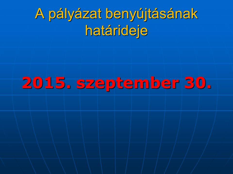 2015. szeptember 30. A pályázat benyújtásának határideje