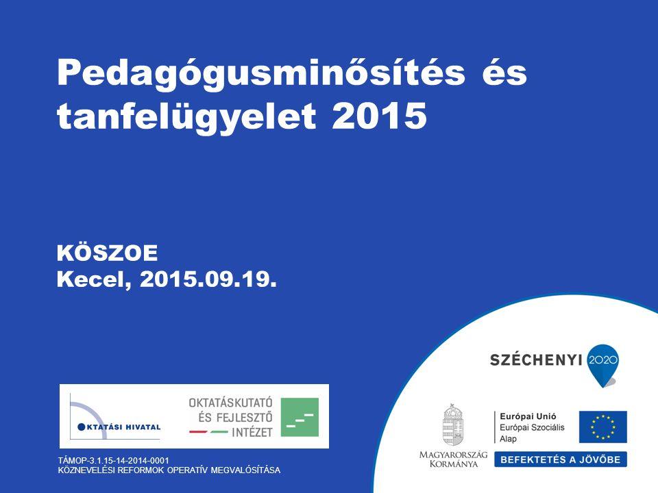 Pedagógusminősítés és tanfelügyelet 2015 KÖSZOE Kecel, 2015.09.19.