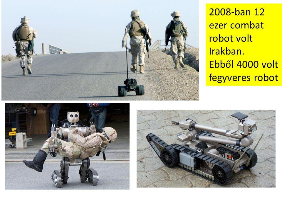 2008-ban 12 ezer combat robot volt Irakban. Ebből 4000 volt fegyveres robot