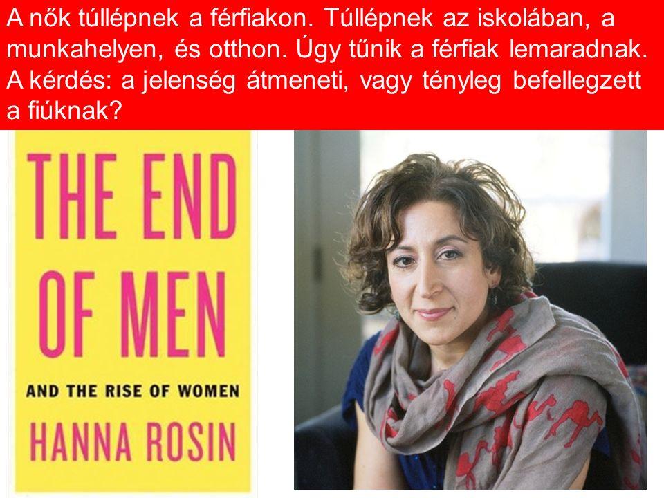 A nők túllépnek a férfiakon. Túllépnek az iskolában, a munkahelyen, és otthon. Úgy tűnik a férfiak lemaradnak. A kérdés: a jelenség átmeneti, vagy tén