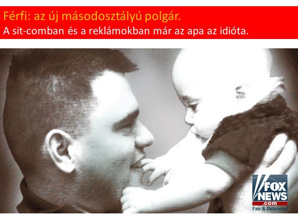 Férfi: az új másodosztályú polgár. A sit-comban és a reklámokban már az apa az idióta.