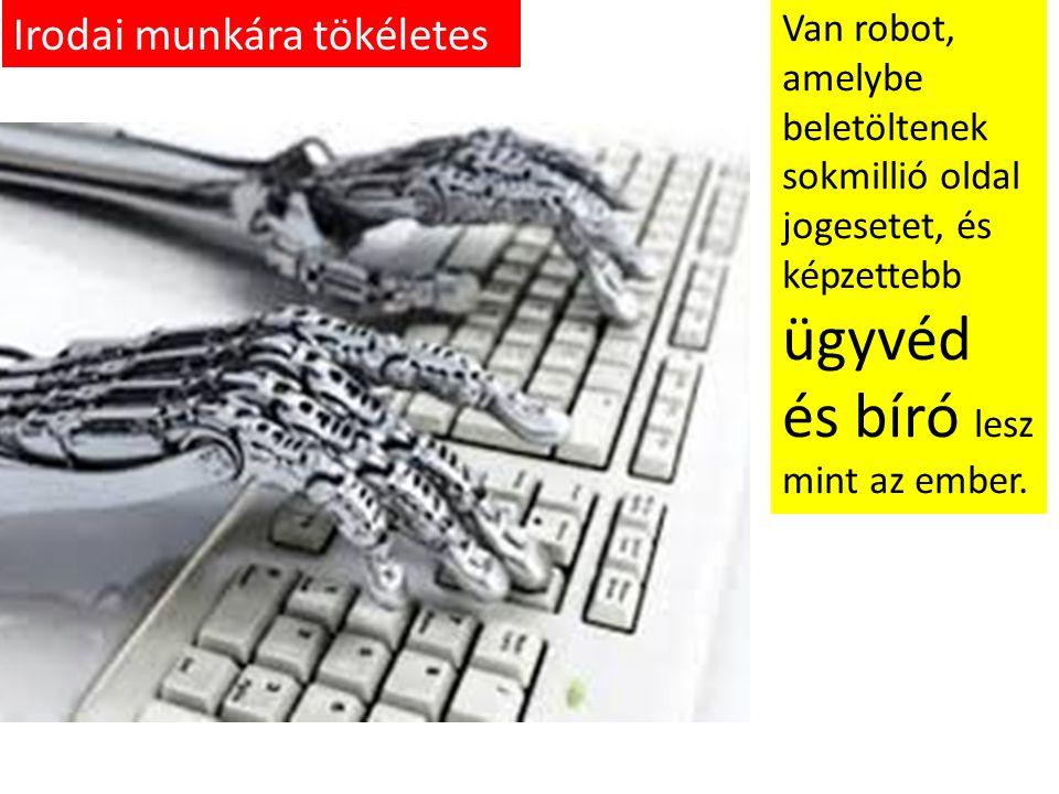 Van robot, amelybe beletöltenek sokmillió oldal jogesetet, és képzettebb ügyvéd és bíró lesz mint az ember.