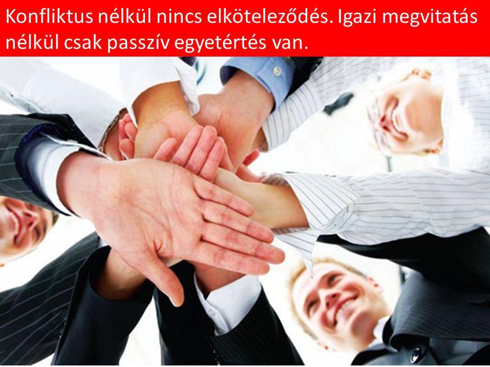 Konfliktus nélkül nincs elköteleződés. Igazi megvitatás nélkül csak passzív egyetértés van.