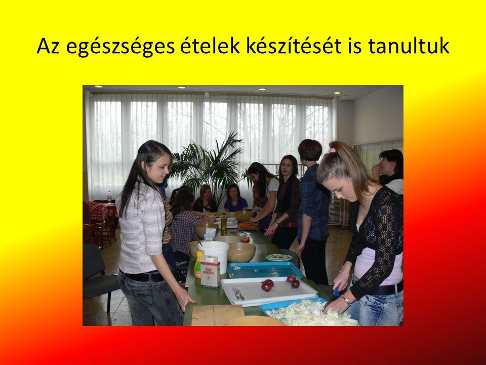 Az egészséges ételek készítését is tanultuk