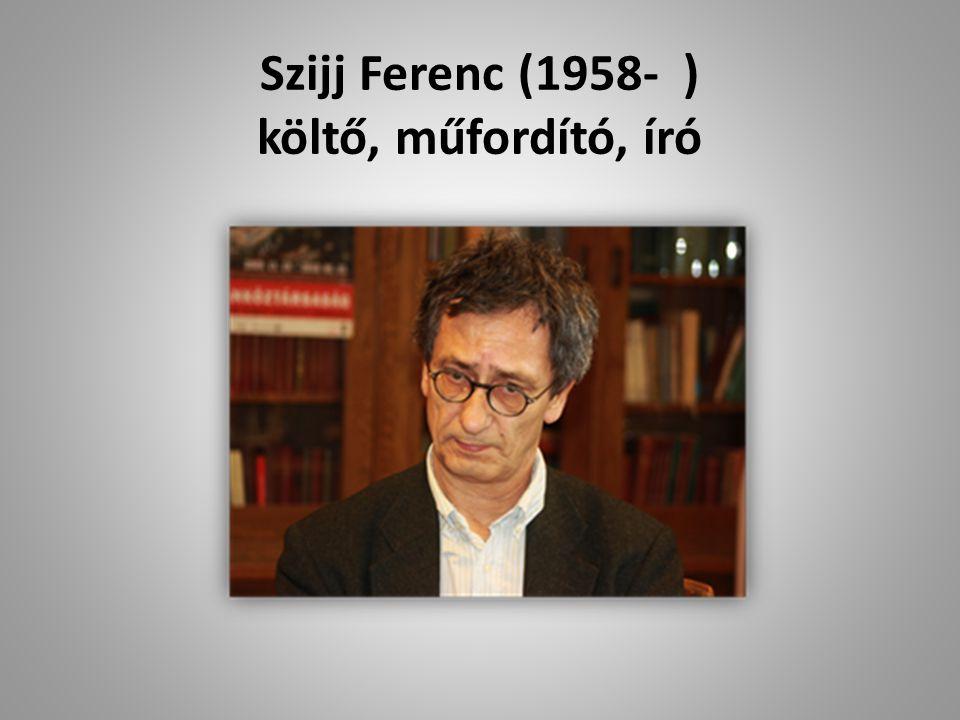 Szijj Ferenc (1958- ) költő, műfordító, író
