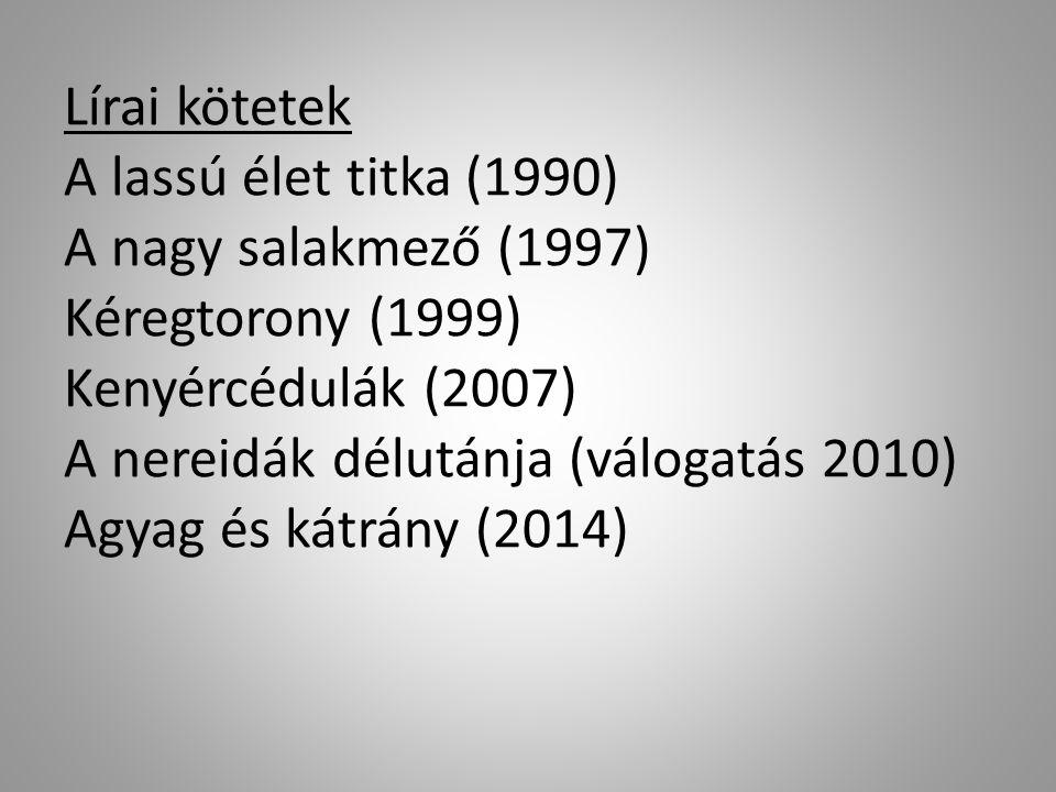 Lírai kötetek A lassú élet titka (1990) A nagy salakmező (1997) Kéregtorony (1999) Kenyércédulák (2007) A nereidák délutánja (válogatás 2010) Agyag és kátrány (2014)