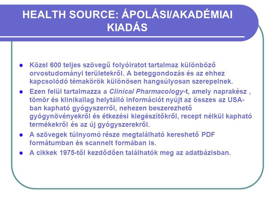 HEALTH SOURCE: ÁPOLÁSI/AKADÉMIAI KIADÁS Közel 600 teljes szövegű folyóiratot tartalmaz különböző orvostudományi területekről. A beteggondozás és az eh