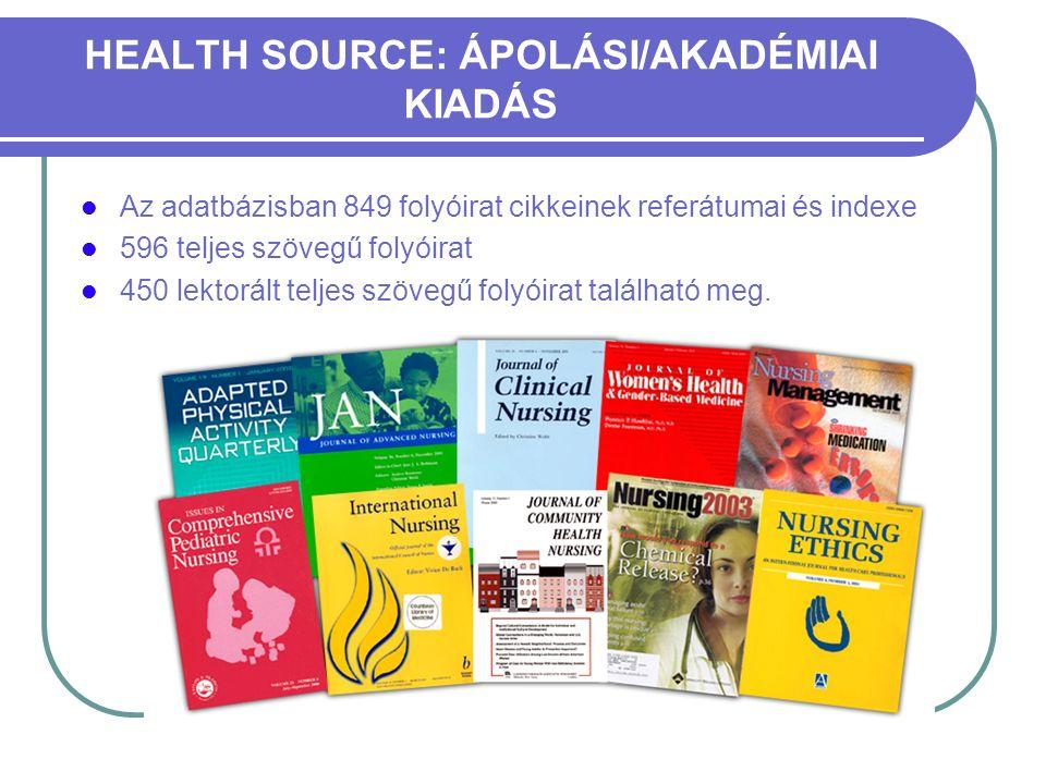 HEALTH SOURCE: ÁPOLÁSI/AKADÉMIAI KIADÁS Az adatbázisban 849 folyóirat cikkeinek referátumai és indexe 596 teljes szövegű folyóirat 450 lektorált teljes szövegű folyóirat található meg.