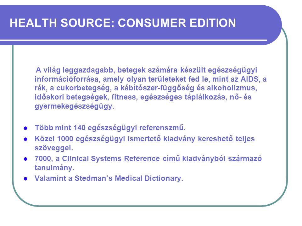 HEALTH SOURCE: CONSUMER EDITION A világ leggazdagabb, betegek számára készült egészségügyi információforrása, amely olyan területeket fed le, mint az AIDS, a rák, a cukorbetegség, a kábítószer-függőség és alkoholizmus, időskori betegségek, fitness, egészséges táplálkozás, nő- és gyermekegészségügy.