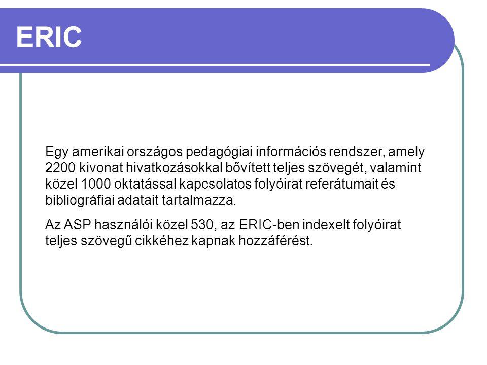 ERIC Egy amerikai országos pedagógiai információs rendszer, amely 2200 kivonat hivatkozásokkal bővített teljes szövegét, valamint közel 1000 oktatássa
