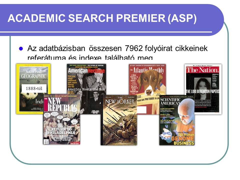 ACADEMIC SEARCH PREMIER (ASP) Az adatbázisban összesen 7962 folyóirat cikkeinek referátuma és indexe található meg Ebből a teljes szövegű folyóiratok