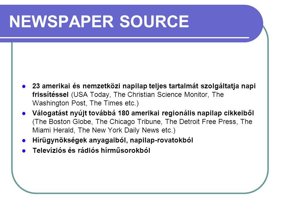 NEWSPAPER SOURCE 23 amerikai és nemzetközi napilap teljes tartalmát szolgáltatja napi frissítéssel (USA Today, The Christian Science Monitor, The Wash