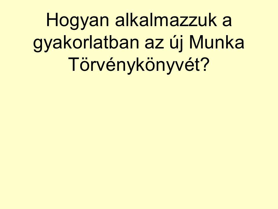 Hogyan alkalmazzuk a gyakorlatban az új Munka Törvénykönyvét?