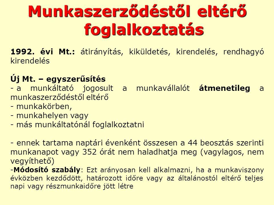 Munkaszerződéstől eltérő foglalkoztatás 1992. évi Mt.: átirányítás, kiküldetés, kirendelés, rendhagyó kirendelés Új Mt. – egyszerűsítés - a munkáltató