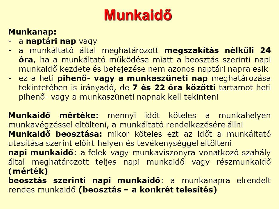 Munkaidő Munkanap: -a naptári nap vagy -a munkáltató által meghatározott megszakítás nélküli 24 óra, ha a munkáltató működése miatt a beosztás szerint