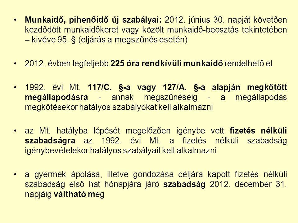 Munkaidő, pihenőidő új szabályai: 2012. június 30. napját követően kezdődött munkaidőkeret vagy közölt munkaidő-beosztás tekintetében – kivéve 95. § (