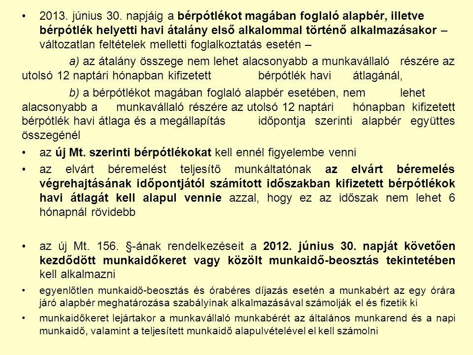 2013. június 30. napjáig a bérpótlékot magában foglaló alapbér, illetve bérpótlék helyetti havi átalány első alkalommal történő alkalmazásakor – válto