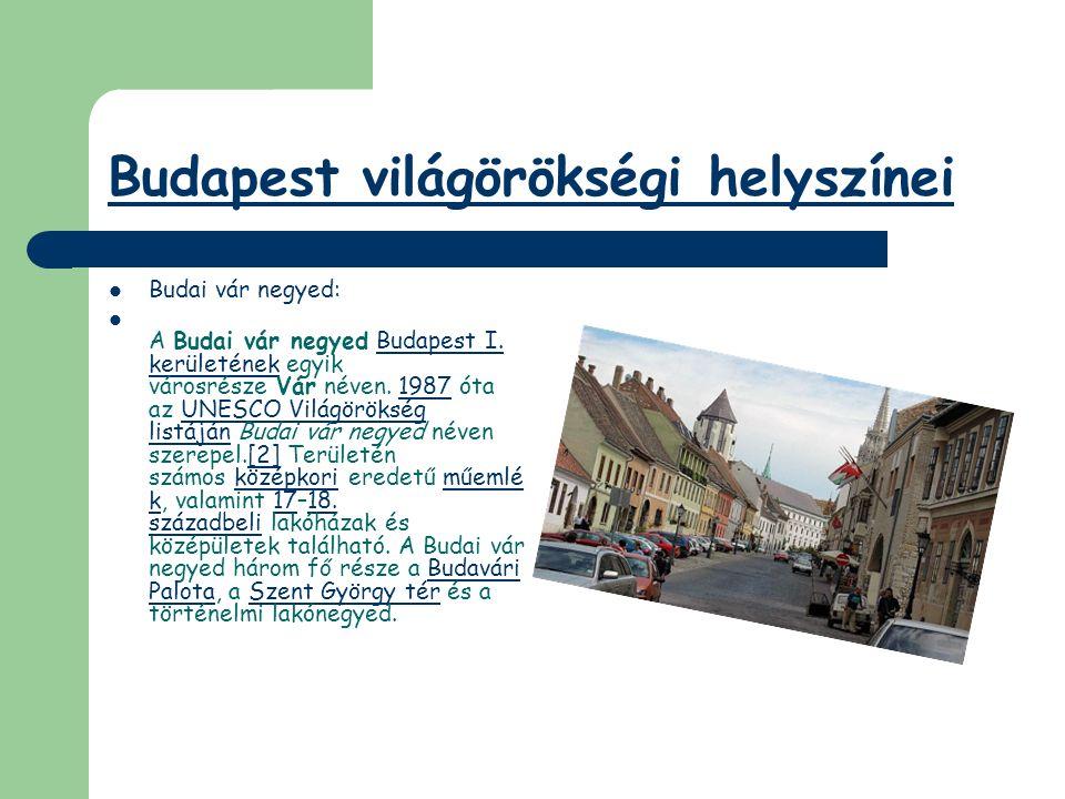 Budapest világörökségi helyszínei Budai vár negyed: A Budai vár negyed Budapest I. kerületének egyik városrésze Vár néven. 1987 óta az UNESCO Világörö