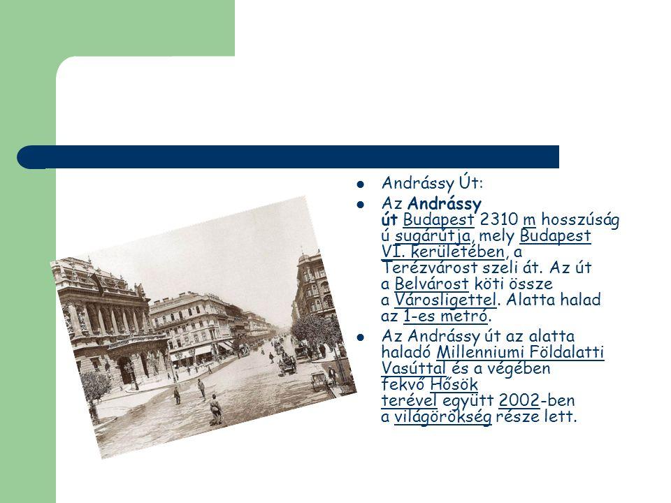Andrássy Út: Az Andrássy út Budapest 2310 m hosszúság ú sugárútja, mely Budapest VI. kerületében, a Terézvárost szeli át. Az út a Belvárost köti össze