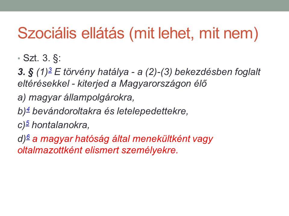 Szociális ellátás (mit lehet, mit nem) Szt. 3. §: 3. § (1) 3 E törvény hatálya - a (2)-(3) bekezdésben foglalt eltérésekkel - kiterjed a Magyarországo