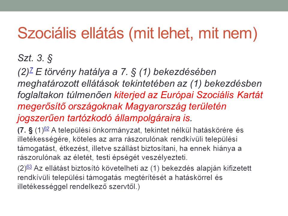 Szociális ellátás (mit lehet, mit nem) Szt. 3. § (2) 7 E törvény hatálya a 7. § (1) bekezdésében meghatározott ellátások tekintetében az (1) bekezdésb