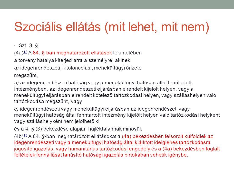 Szociális ellátás (mit lehet, mit nem) Szt. 3. § (4a) 12 A 84. §-ban meghatározott ellátások tekintetében 12 a törvény hatálya kiterjed arra a személy