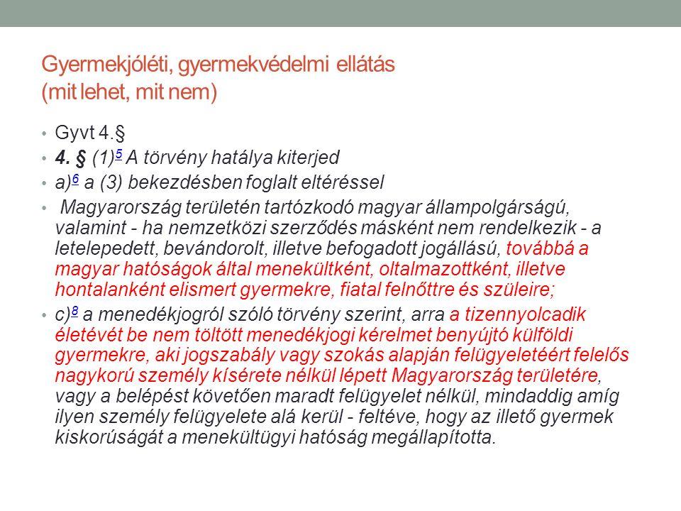 Gyermekjóléti, gyermekvédelmi ellátás (mit lehet, mit nem) Gyvt 4.§ 4. § (1) 5 A törvény hatálya kiterjed 5 a) 6 a (3) bekezdésben foglalt eltéréssel