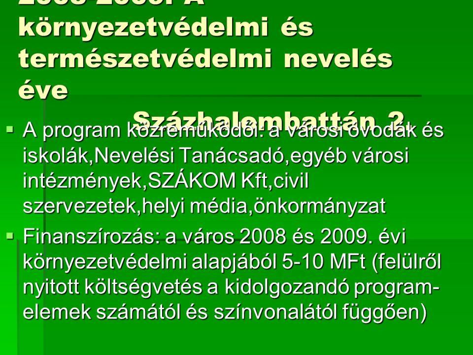 2008-2009: A környezetvédelmi és természetvédelmi nevelés éve Százhalombattán 2.  A program közreműködői: a városi óvodák és iskolák,Nevelési Tanácsa