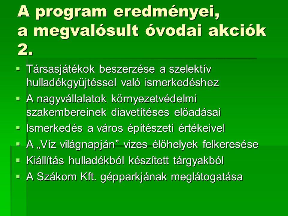 A program eredményei, a megvalósult óvodai akciók 2.  Társasjátékok beszerzése a szelektív hulladékgyüjtéssel való ismerkedéshez  A nagyvállalatok k