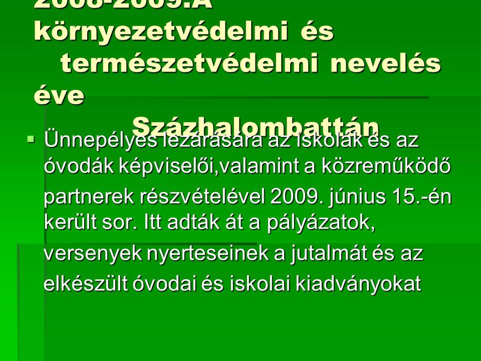 2008-2009:A környezetvédelmi és természetvédelmi nevelés éve Százhalombattán  Ünnepélyes lezárására az iskolák és az óvodák képviselői,valamint a köz