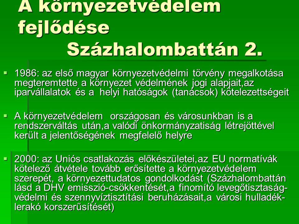 A környezetvédelem fejlődése Százhalombattán 2.  1986: az első magyar környezetvédelmi törvény megalkotása megteremtette a környezet védelmének jogi