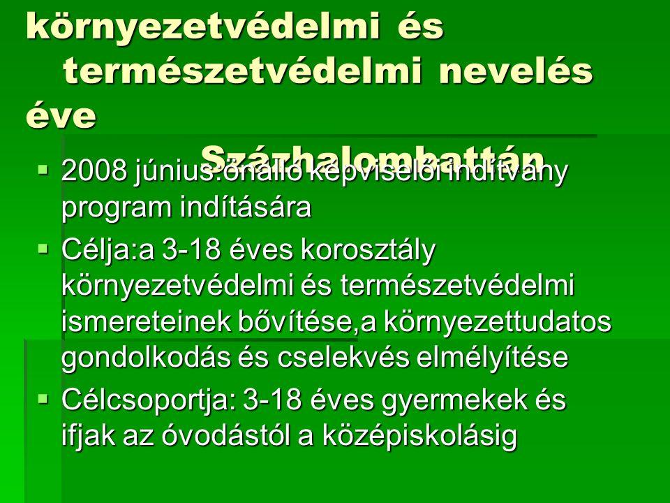 2008-2009: A környezetvédelmi és természetvédelmi nevelés éve Százhalombattán  2008 június:önálló képviselői indítvány program indítására  Célja:a 3