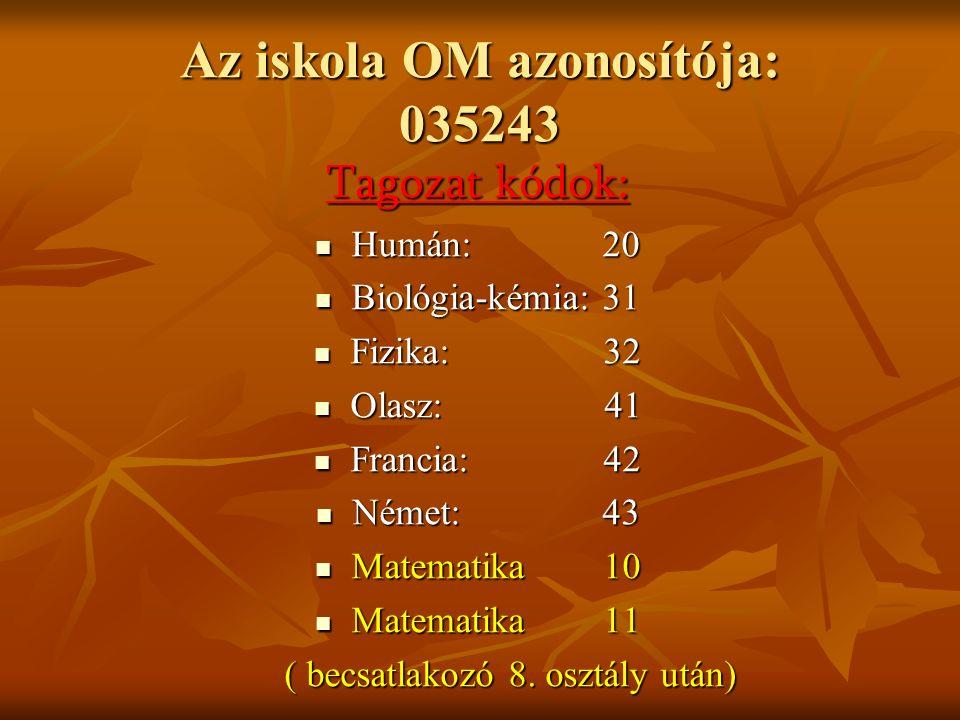 Az iskola OM azonosítója: 035243 Tagozat kódok: Humán: 20 Humán: 20 Biológia-kémia: 31 Biológia-kémia: 31 Fizika: 32 Fizika: 32 Olasz: 41 Olasz: 41 Fr