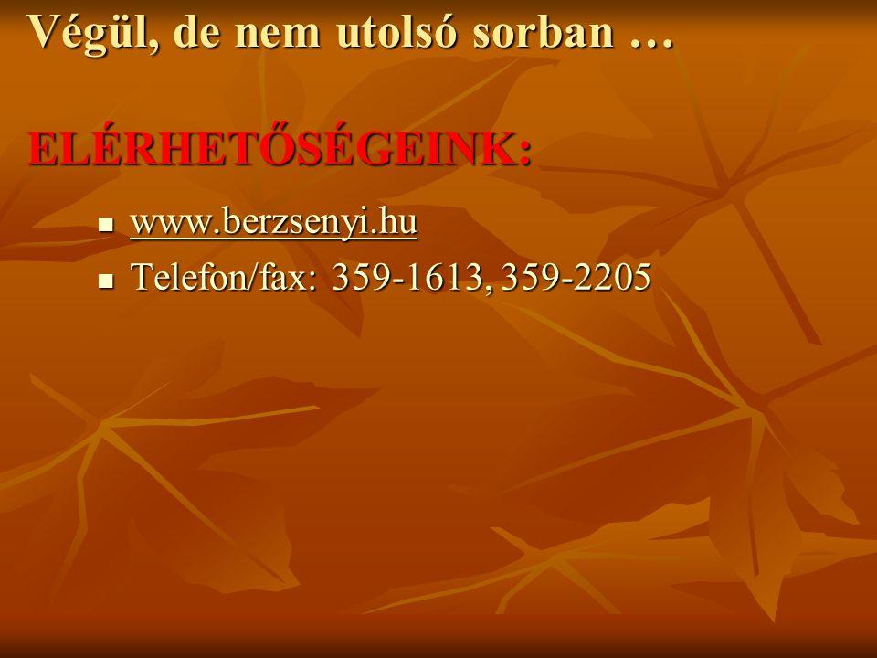 Végül, de nem utolsó sorban … ELÉRHETŐSÉGEINK: www.berzsenyi.hu www.berzsenyi.hu www.berzsenyi.hu Telefon/fax: 359-1613, 359-2205 Telefon/fax: 359-161