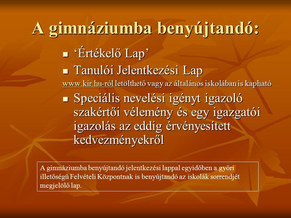 A gimnáziumba benyújtandó: 'Értékelő Lap' 'Értékelő Lap' Tanulói Jelentkezési Lap Tanulói Jelentkezési Lap www.kir.hu-rólwww.kir.hu-ról letölthető vag