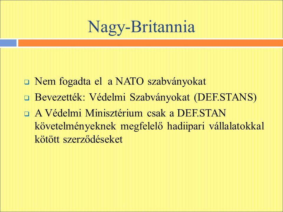 Nagy-Britannia  Nem fogadta el a NATO szabványokat  Bevezették: Védelmi Szabványokat (DEF.STANS)  A Védelmi Minisztérium csak a DEF.STAN követelményeknek megfelelő hadiipari vállalatokkal kötött szerződéseket