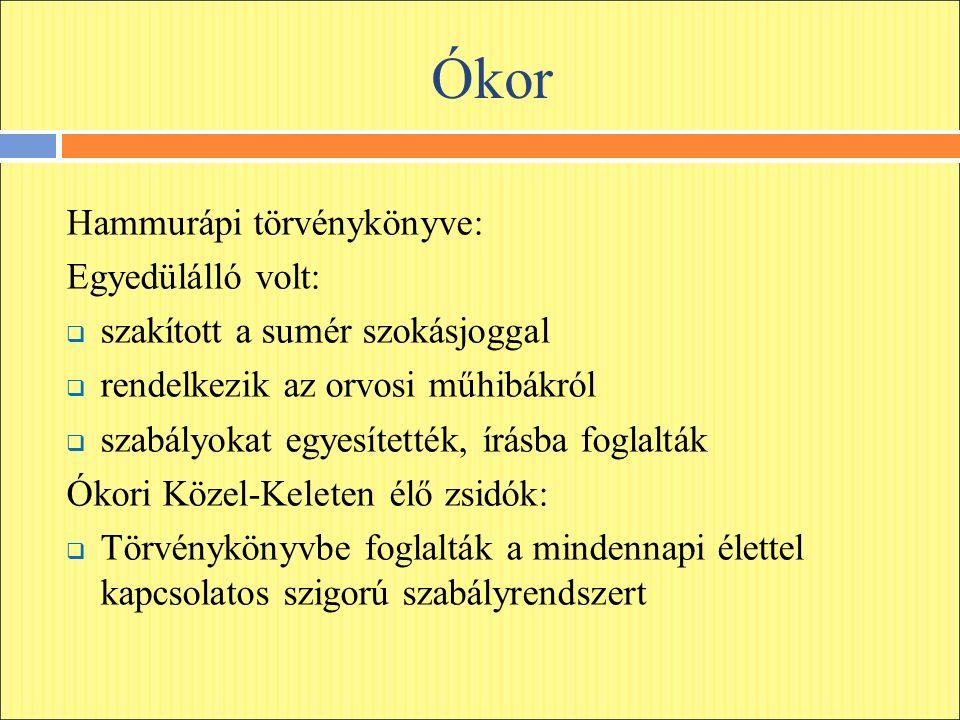 Ókor Hammurápi törvénykönyve: Egyedülálló volt:  szakított a sumér szokásjoggal  rendelkezik az orvosi műhibákról  szabályokat egyesítették, írásba