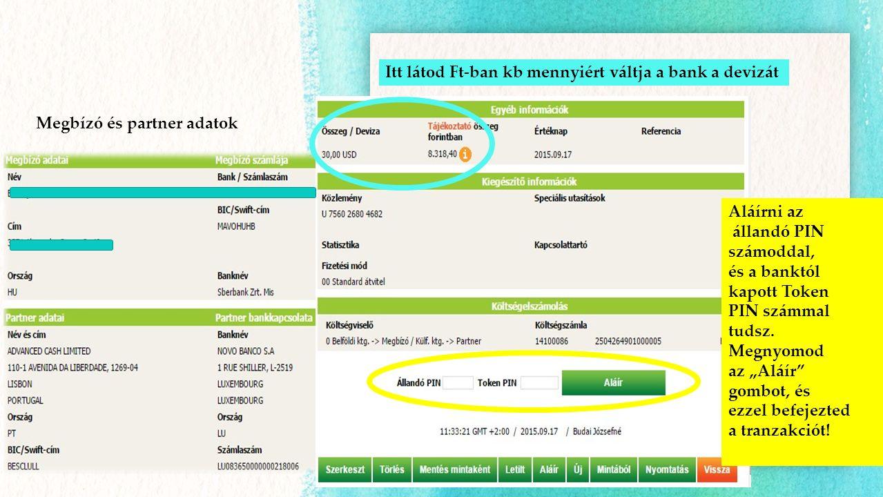 Megbízó és partner adatok Itt látod Ft-ban kb mennyiért váltja a bank a devizát Aláírni az állandó PIN számoddal, és a banktól kapott Token PIN számma