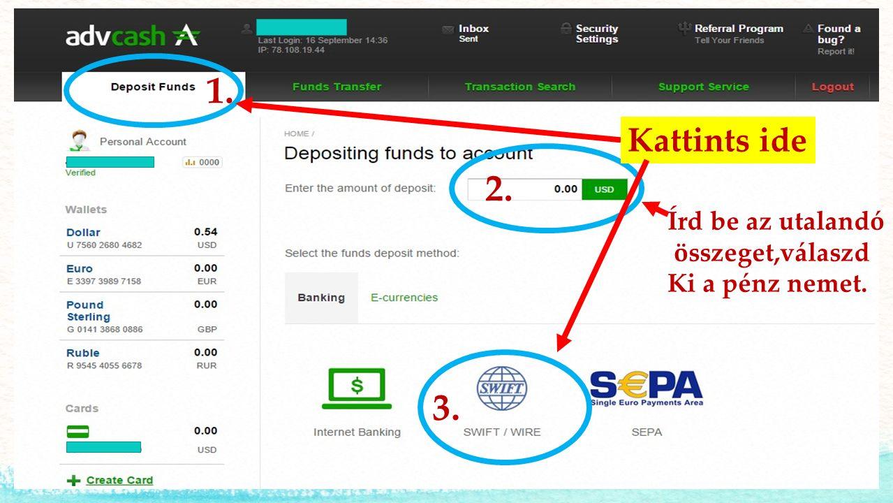 1. 2. 3. Kattints ide Írd be az utalandó összeget,válaszd Ki a pénz nemet.