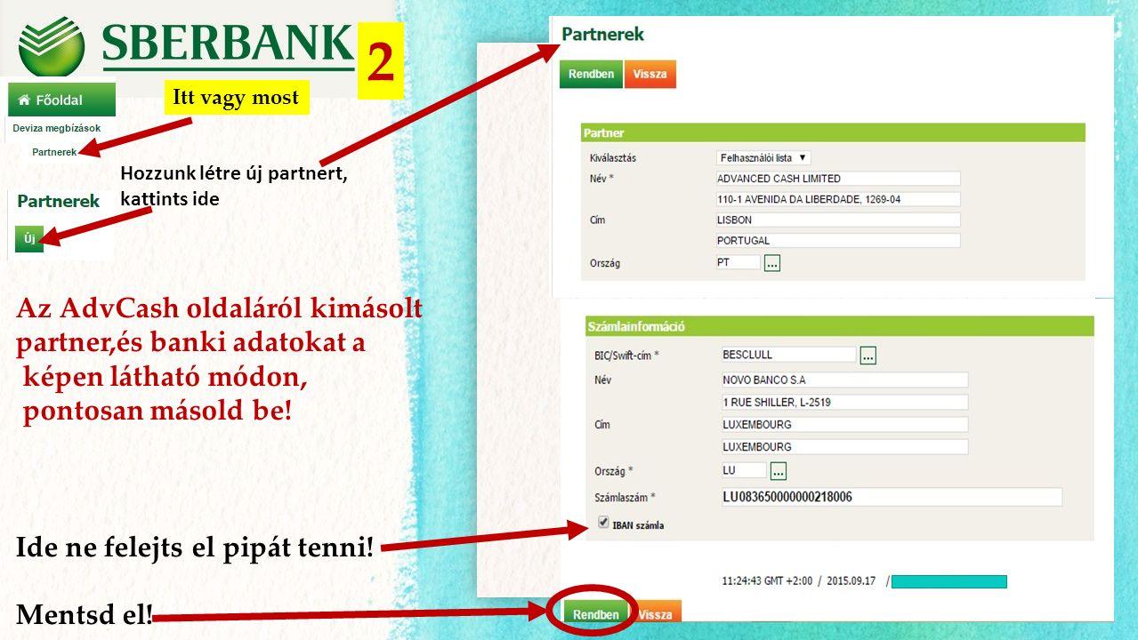 2 Itt vagy most Hozzunk létre új partnert, kattints ide Az AdvCash oldaláról kimásolt partner,és banki adatokat a képen látható módon, pontosan másold