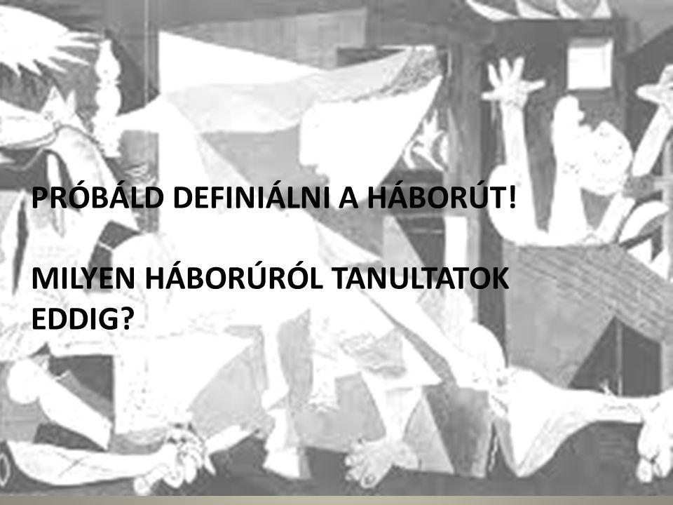 PRÓBÁLD DEFINIÁLNI A HÁBORÚT! MILYEN HÁBORÚRÓL TANULTATOK EDDIG