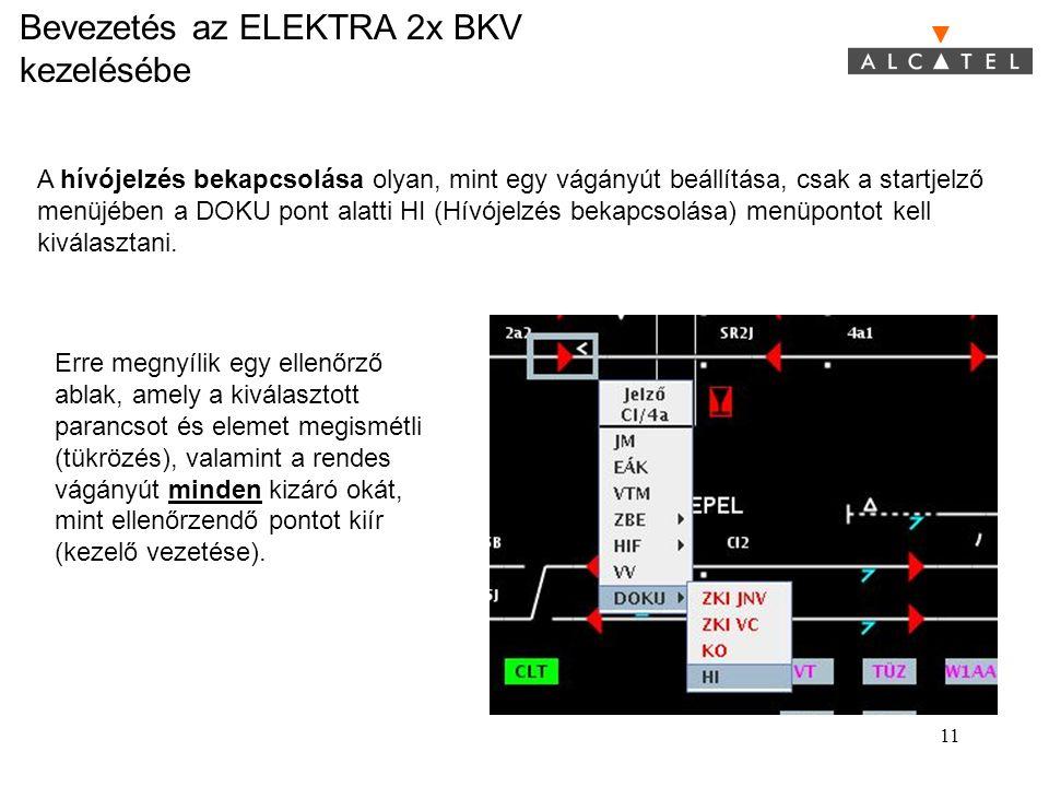 Bevezetés az ELEKTRA 2x BKV kezelésébe 11 A hívójelzés bekapcsolása olyan, mint egy vágányút beállítása, csak a startjelző menüjében a DOKU pont alatt