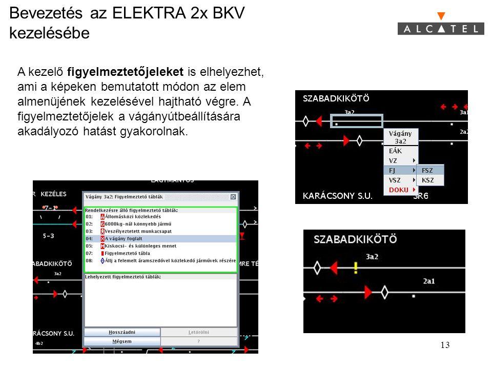 Bevezetés az ELEKTRA 2x BKV kezelésébe 13 A kezelő figyelmeztetőjeleket is elhelyezhet, ami a képeken bemutatott módon az elem almenüjének kezelésével