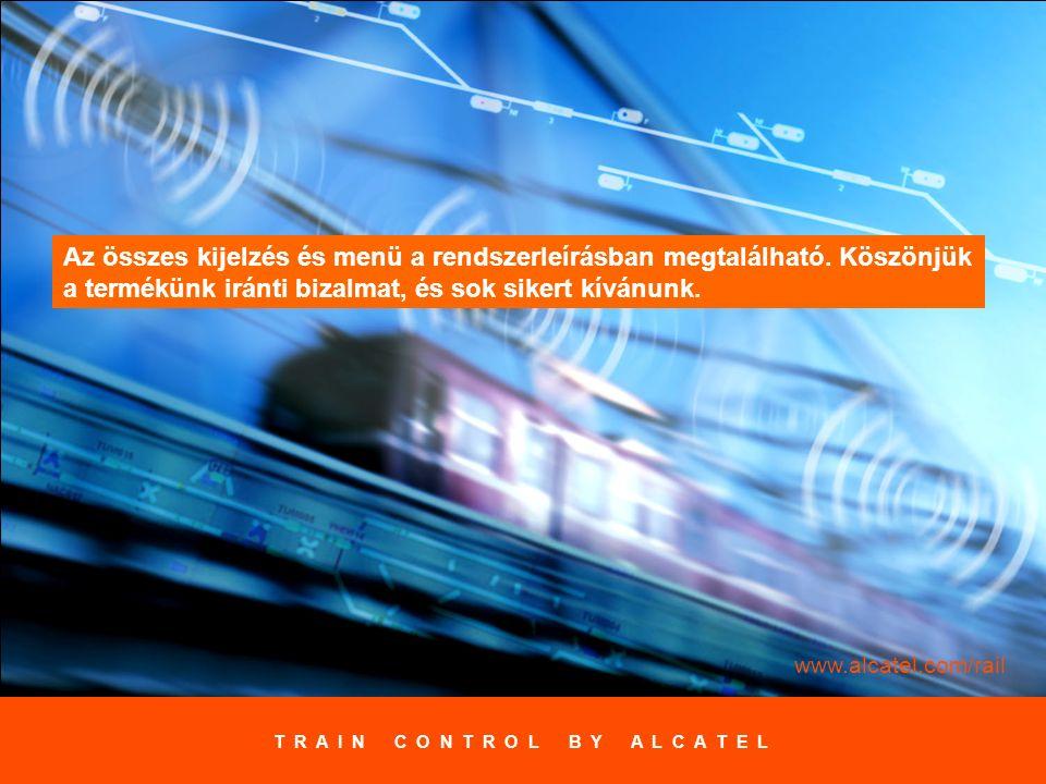 Bevezetés az ELEKTRA 2x BKV kezelésébe 17 www.alcatel.com/rail T R A I N C O N T R O L B Y A L C A T E L Az összes kijelzés és menü a rendszerleírásba