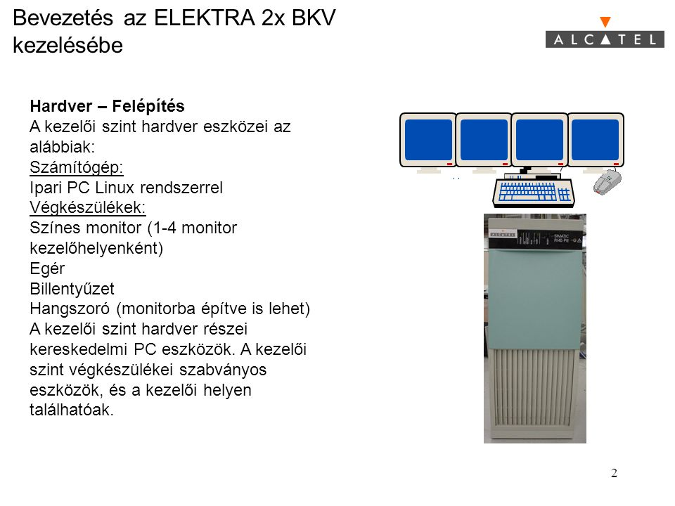 2 Hardver – Felépítés A kezelői szint hardver eszközei az alábbiak: Számítógép: Ipari PC Linux rendszerrel Végkészülékek: Színes monitor (1-4 monitor